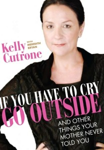 If You Have To Cry, Go Outside Kelly Cutrone