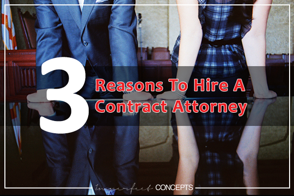 3 Reasons To Hire A Contract Attorney