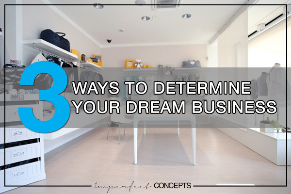 3 Ways to Determine Your Dream Business