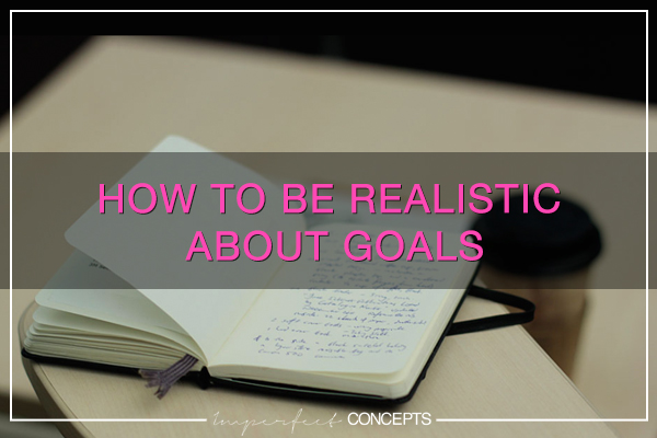 How To Be Realistic About Goals