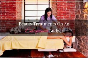Beauty Treatments On An Entrepreneur Budget