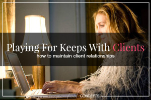 Playing For Keeps With Clients