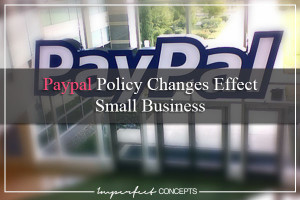 Paypal Policy Changes Effect Small Business #ImperfectConcepts