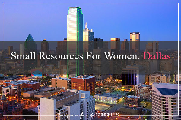 Small Resources For Women Dallas #imperfectconcepts