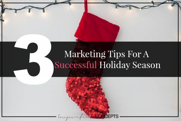 Marketing Tips For A Successful Holiday Season #imperfectconcepts
