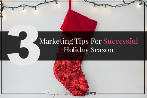Three Marketing Tips For Successful Holiday Season #imperfectconcepts