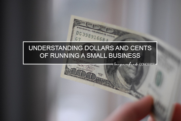 Understanding Dollars and Cents of Running A Small Business