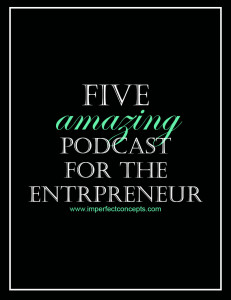 five amazing podcast for the entrepreneur #imperfectconcepts