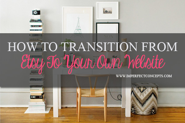 How to transition from Etsy to your own website #imperfectconcepts