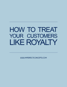 How To Treat Your Customers Like Royalty