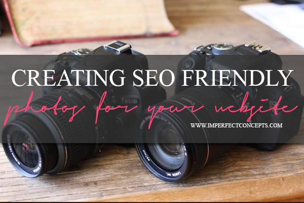 Creating SEO Friendly Photography For Your Website #imperfectconcepts