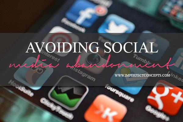 Avoiding Social Media Abandonment #imperfectconcepts