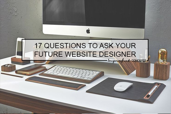 17 Questions To Ask Your Future Website Designer