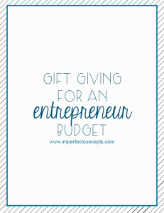 Gift giving for an entrepreneur budget #imperfectconcepts