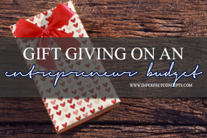 Gift Giving On An Entrepreneur Budget #imperfectconcepts