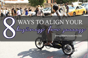 8 Ways To Align Your Business For Success #imperfectconcepts