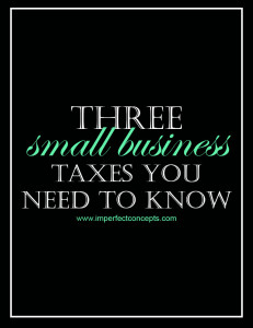 3 Small Business Taxes You Need To Know #imperfectconcepts