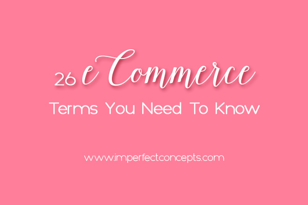 Learn twenty six eCommerce terms to help you small business