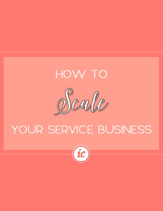 5 Insider tips on how you can scale your service business. | Imperfect Concepts