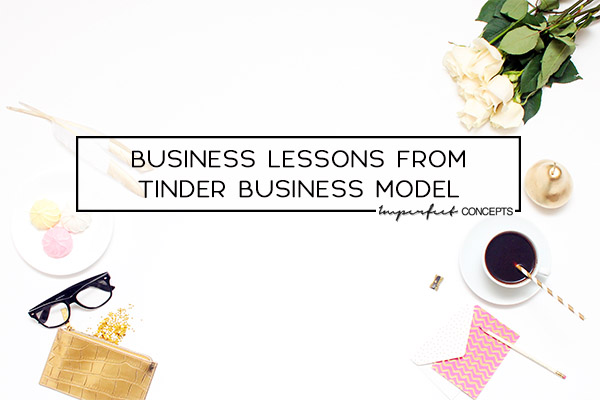 3 Pivotal business lessons I learned from using the Tinder Dating App. | Imperfect Concepts