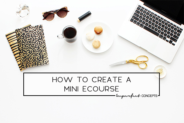 Step by step guide on how to create a mini course to sell to your audience. | Imperfect Concepts #SmallBusiness #BusinessAdvice #eCourse #HowTo