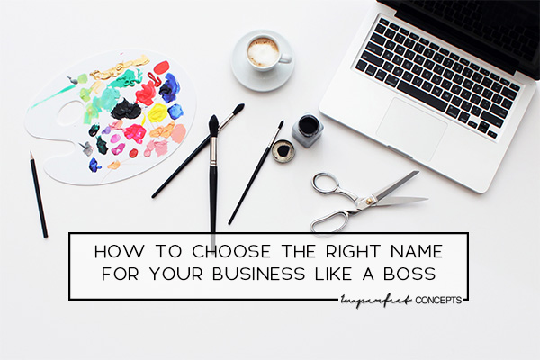 4 Steps on how you can select the perfect name for your business like a boss. | Imperfect Concepts #blogging #smallbusiness