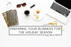 Insider guide on how you can make sure your small business is prepared for this upcoming holiday season.   Imperfect Concepts #smallbusiness #blogging #blog #holidayseason