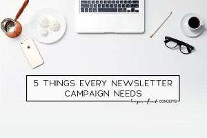 Sharing 5 things all newsletter campaigns need in order to be successful.   Imperfect Concepts #smallbusiness #emailmarketing #mailchimp #guide
