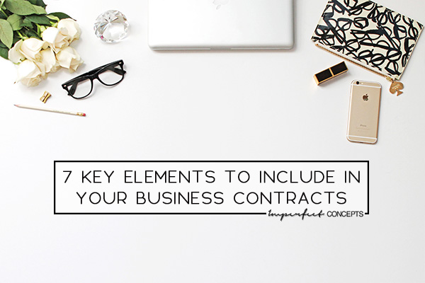 Sharing seven key elements that need to be included in your business contracts. | Imperfect Concepts #smallbusiness #legal #consulting #blog