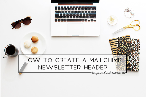 Step by step guide on how to create a free mailchimp newsletter header for your small business. | Imperfect Concepts #smallbusiness #mailchimp #newsletter
