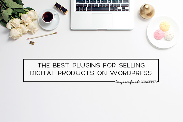 Five of my favorite plugins for selling digital products on wordpress. | Imperfect Concepts #Wordpress #plugins #websitedesign #smallbusiness