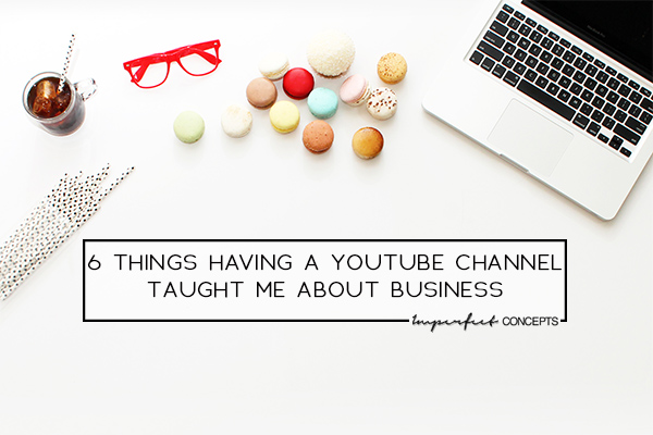Rejoining the youtube community, has taught me numerous things about life and business. | Imperfect Concepts #youtube #smallbusiness #vlogging