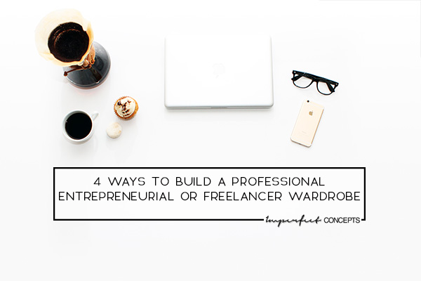 Simple way to spend $500 or less and establish a professional wardrobe as a small business owner. | Imperfect Concepts #smallbusiness #blogger #wardrobe #budget