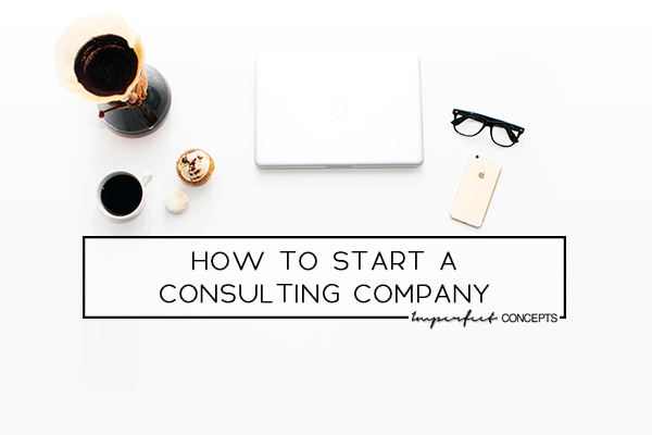 5 steps on how to launch your own consulting company. | Imperfect Concepts #smallbusiness #blogging #blog