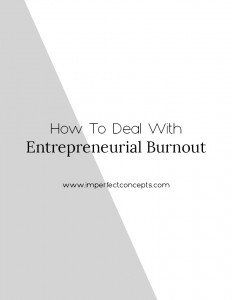 4 ways to help you handle entrepreneurial burnout before it happens.   Imperfect Concepts #smallbusiness #blogger #advice