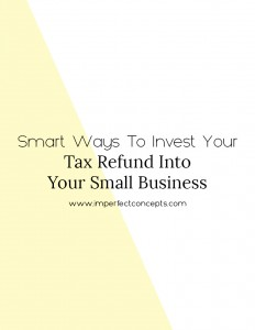 6 ways to grow your small business with your tax refund this year. | Imperfect Concepts #taxrefund #smallbusiness #blogging