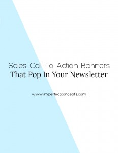 Teaching you how to make beautiful sales call to action banners for your email marketing campaigns. | Imperfect Concepts #blogging #emailmarketing #mailchimp #madmimi #business