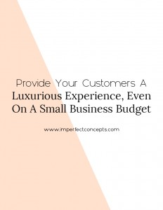Learn how easy it is to provide your customers a Louis Vuitton experience on a small business budget. | Imperfect Concepts #smallbusiness #blogging #blog #customerservice