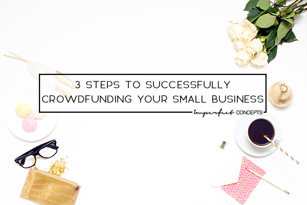 Learn how you can crowdfund your business with less than 25 people. | Imperfect Concepts #smallbusiness #blogging #advice
