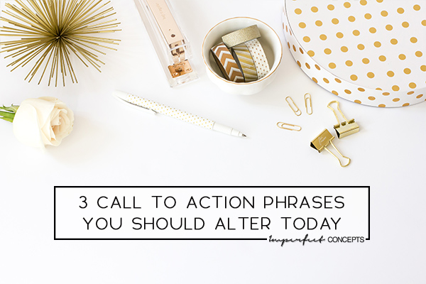 You are using the wrong call to action phrases on your site. Learn how to change them and increase sales.   Imperfect Concepts #smallbusiness #blogging #advice
