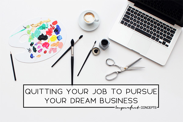 Providing step by step guide on how you can quit your job this year and transition into your dream business. | Imperfect Concepts #QuitYourJob #fireyourboss #blogging #smallbusiness