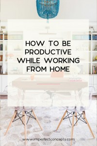 6 Tips on how you can be productive when you're working from home as a new business owner.   Imperfect Concepts #homeoffice #smallbusiness