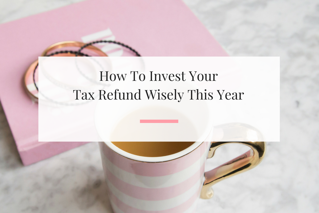 Six ways to capitalize off of your tax refund this year. | Imperfect Concepts