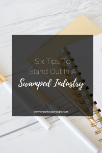 Learn how your small business can stand out in a swamped industry with these six tips. | Imperfect Concepts
